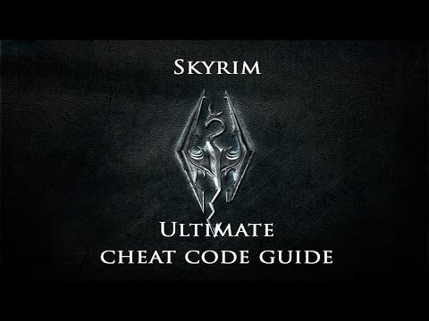 Skyrim : Ultimate Cheat Code Guide