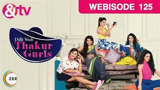 Dilli Wali Thakur Gurls - Episode 125 – September 18, 2015 - Webisode