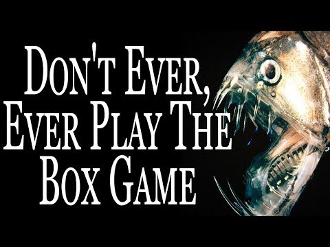 """Don't Ever, Ever Play The Box Game"" 