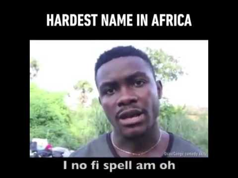 The Hardest Name In Africa (Ovuvuevuevue enyetuenwuevue ugbemugbem osas)