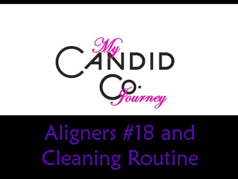 Candid Co Journey - Aligners #18 and Cleaning Routine