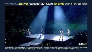 "Not yet 「Not yet ""already"" 2014.5.10 1st LIVE」全曲ちょいみせダイジェスト"