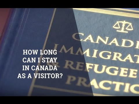 How Long Can I Stay In Canada As A Visitor?  Immigration Lawyer Advice