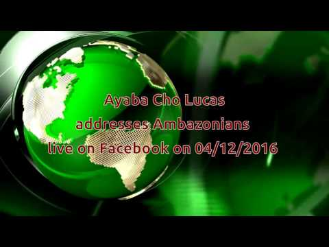 Ayaba Cho Lucas address Ambazonians 04/12/2016