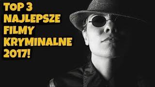 TOP 3 NAJLEPSZE FILMY KRYMINALNE 2017!