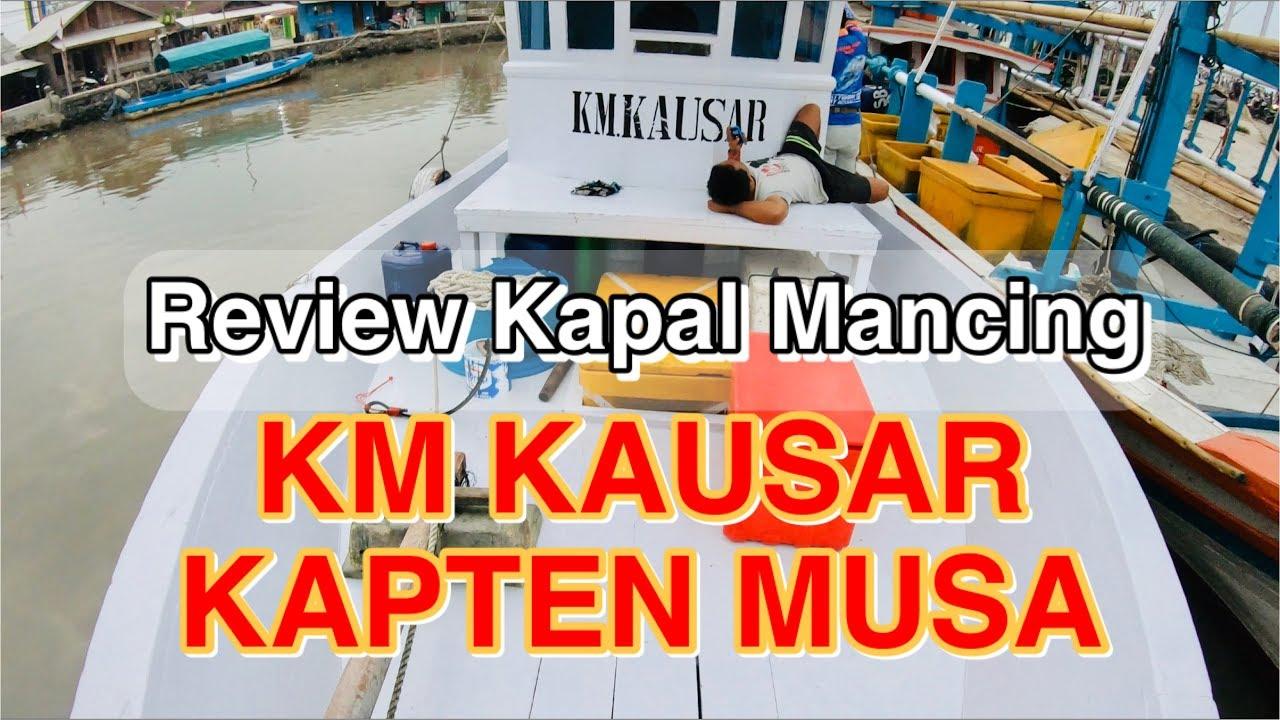 REVIEW KAPAL MANCING KM KAUSAR | KAPTEN MUSA DERMAGA ...
