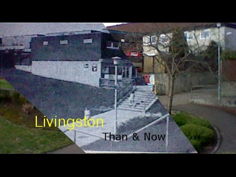 Livingston Than & Now (The centre & craigshill)