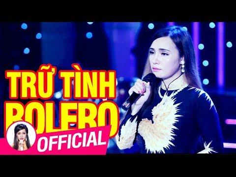 Không Bao Giờ Quên Anh   Liên Khúc Nhạc Trữ Tình Bolero Hay Mới Nhất 2017
