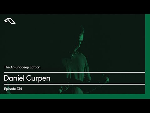 The Anjunadeep Edition 234 with Daniel Curpen