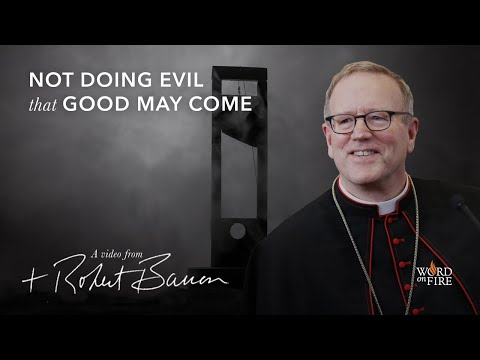 Bishop Barron on Not Doing Evil That Good May Come