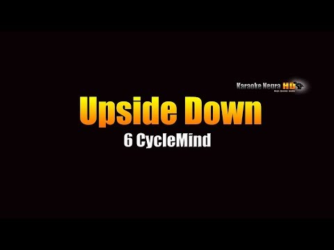 Upside Down - 6 Cyclemind (KARAOKE)
