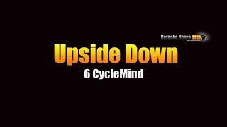 Upside Down - 6 Cyclemind (KARAOKE)