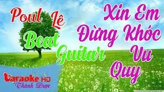 Xin Em Đừng Khóc Vu Quy ( Beat Guitar Đặc Biệt ) - Poul Lê Karaoke By Thành Được