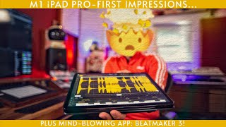 M1 iPad Pro-First Impressions and Beatmaker 3: Mind-blowing iPad App.