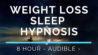 Hypnosis for Weight Loss - Sleep Hypnosis for Weight Loss - 8 Hour ( Audible )