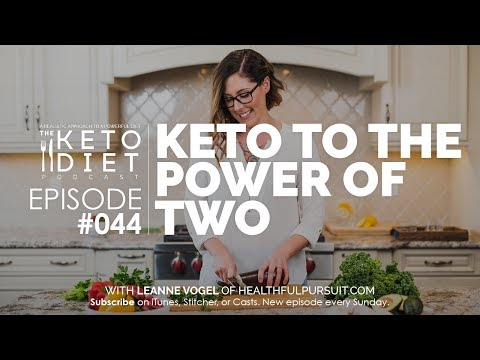 #044 The Keto Diet Podcast: Keto To The Power of Two