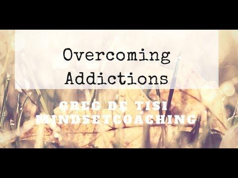 OVERCOMING ADDICTIONS IS NEVER EASY - Greg De Tisi Mindset Coaching