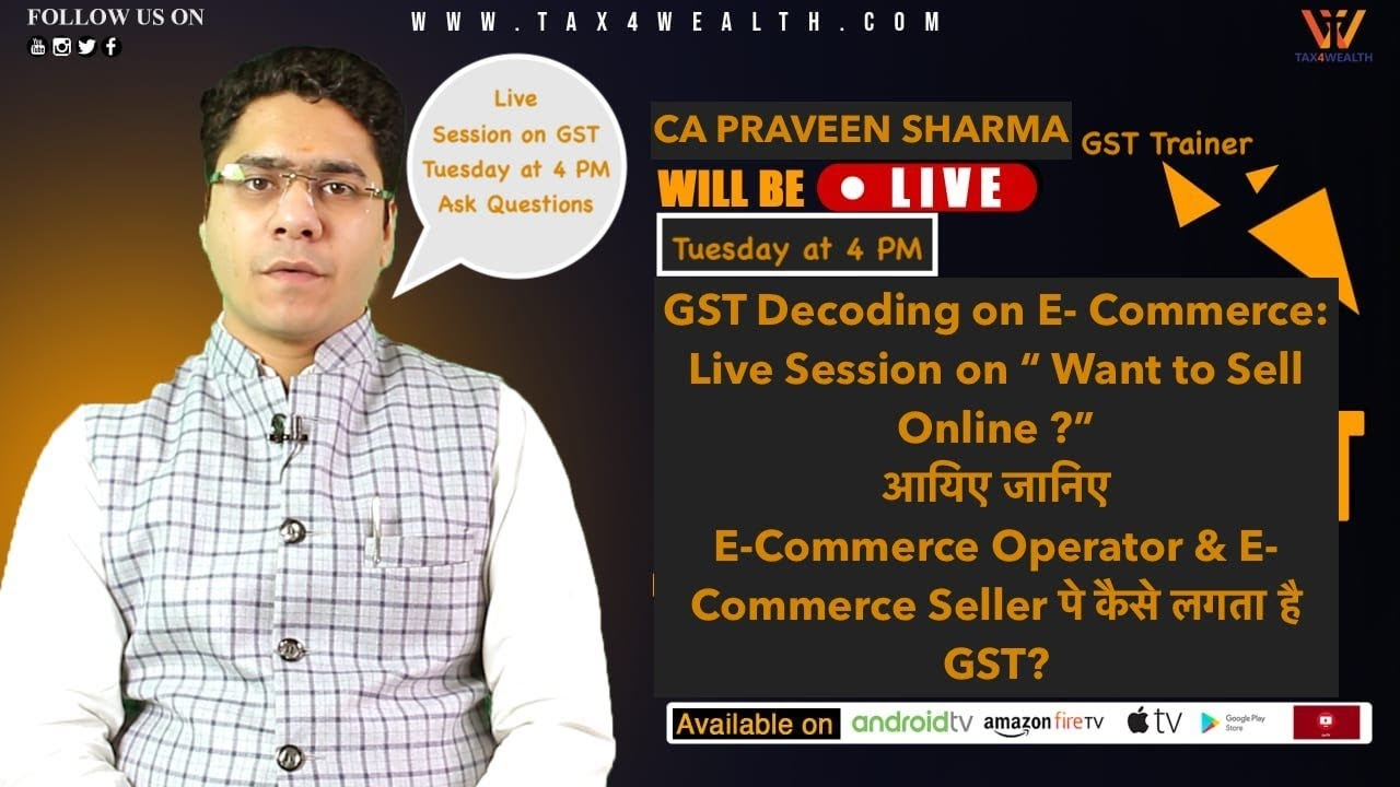 "GST Decoding on E-Commerce: CA Parveen Live Session on Tuesday at 4 PM on ""Want to Sell online&"
