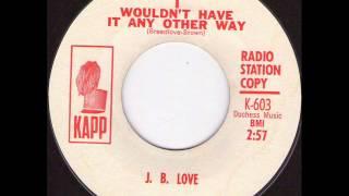 J B Love - I wouldn