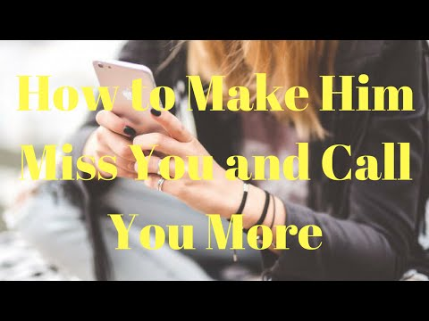 How to Make Him Miss You and Call You More