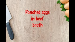 How to cook - Poached eggs in beef broth