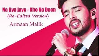 Armaan Malik | Na Jiya Jaye-Kho Na Dun | Re-Edited Version | | Palak Muchhal |