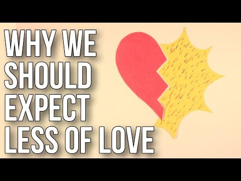 Why We Should Expect Less Of Love
