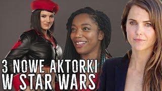 3 nowe AKTORKI w Star Wars!