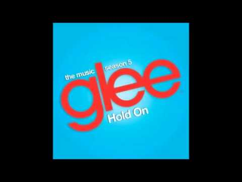 Glee-Hold On [HD FULL AUDIO] (Download in Description)