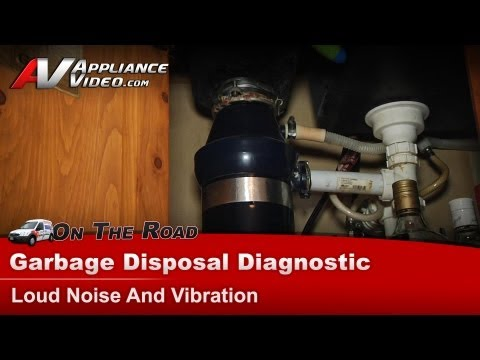 Garbage Disposer Diagnostic - Making loud noise vibrating and shaking
