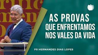 As provas que enfrentamos nos vales da vida | Pr Hernandes Dias Lopes
