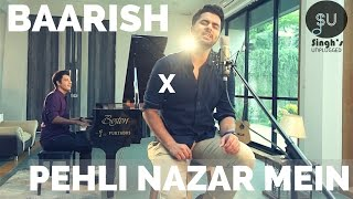 Baarish - Half Girlfriend | Pehli Nazar Mein - Atif Aslam (Singh's Unplugged- Mashup Cover)
