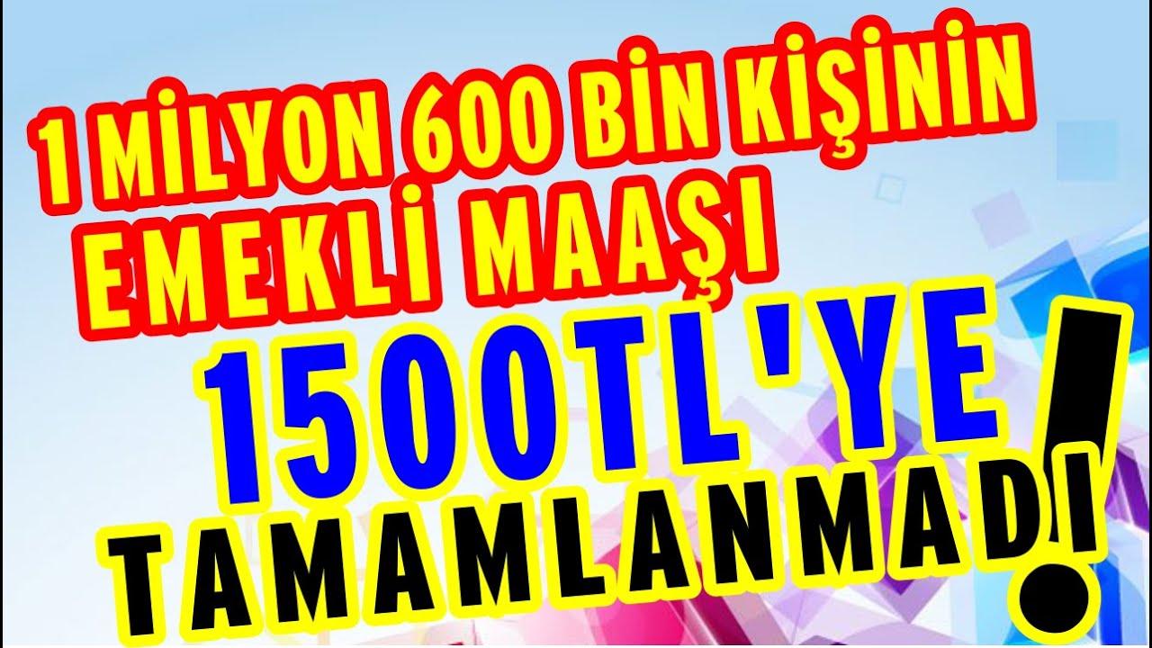 1 MİLYON 600 BİN KİŞİNİN EMEKLİ MAAŞI 1500TL'YE TAMAMLANMADI !