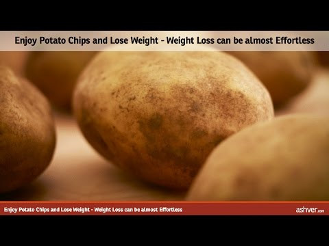 Enjoy Potato Chips and Lose Weight - Weight Loss can be almost Effortless