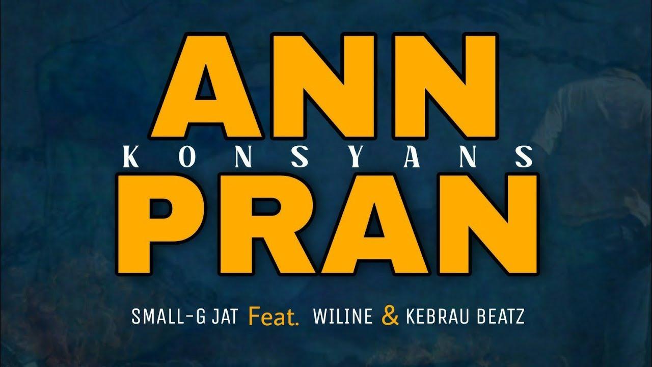Download Ann Pran Konsyans/Small-G JAT Feat Wiline & Kebrau Beatz (Official Audio)