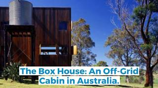 The Box House: An Off-grid Cabin In Australia
