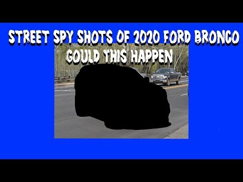 Street Spy Shots Of 2020 Ford Bronco - Could This Happen