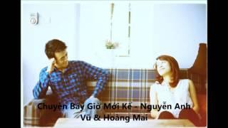Chuyện Bây Giờ Mới Kể - Nguyễn Anh Vũ & Hoàng Mai