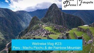 Weltreise Vlog #23: Peru - Machu Picchu & der Rainbow Mountain