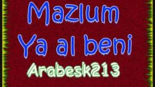 Mazlum -  Ya Al Beni   Agir-[[Bombaaa Parca]]][[[Arabesk213]]]-Damarr