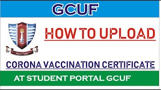 HOW TO UPLOAD COŔONA VACCINATION CERTIFICATE AT STUDENT PORTAL GCUF