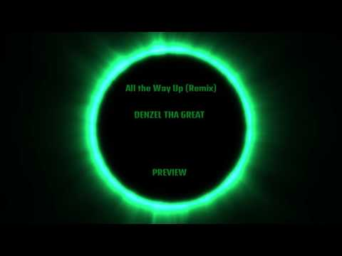 All the Way Up (Remix) Denzel Tha Great