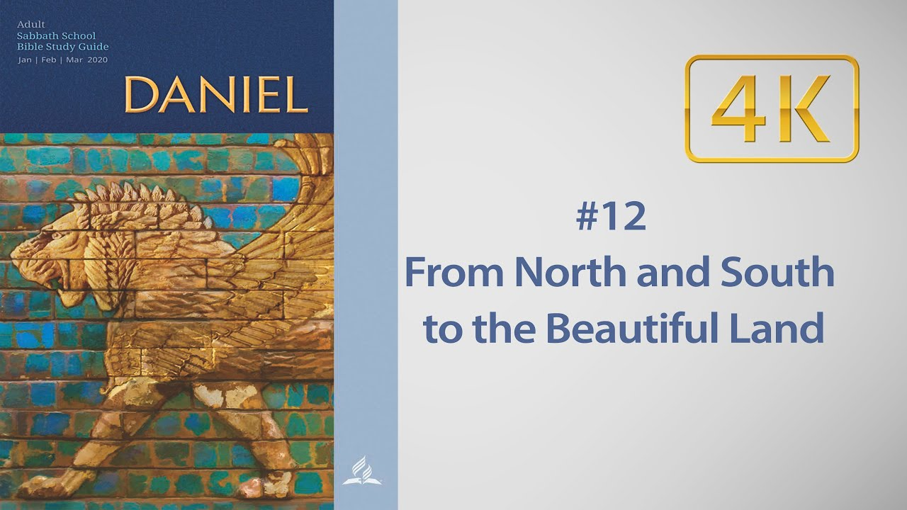 AD Sabbath School #12 Daniel 11 - From North and South to the Beautiful Land, with Robert Blais