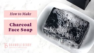 How to Make Charcoal Facial Soap | Bramble Berry