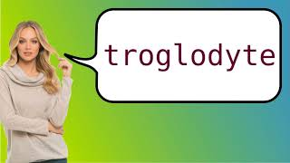 How to say 'troglodyte' in French?