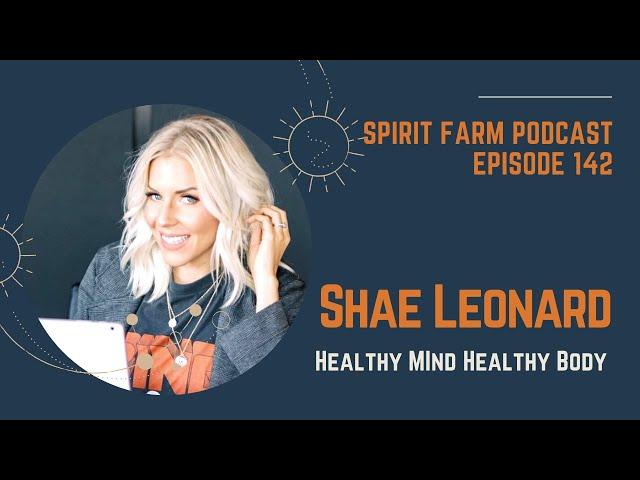 Shae Leonard: Healthy Mind Healthy Body || S03EP142