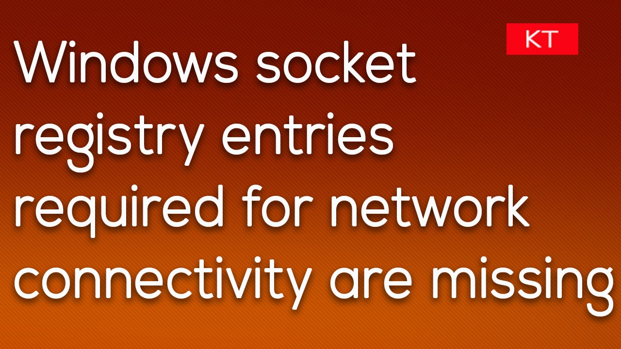 windows 10 windows socket registry entries required for network connectivity are missing