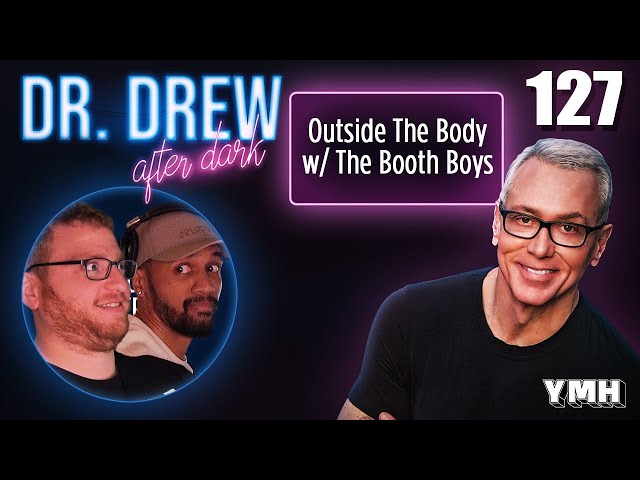 Ep. 127 Outside The Body w/ The Booth Boys | Dr. Drew After Dark
