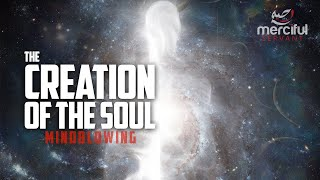 THE CREATION OF THE SOUL (MINDBLOWING)