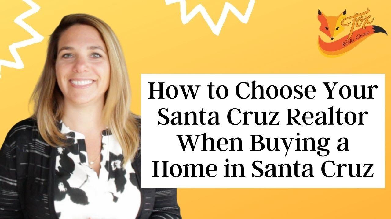 How to Choose Your Santa Cruz Realtor When Buying a Home in Santa Cruz